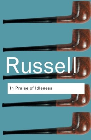 In Praise of Idleness: Bertrand Russell on the Relationship Between Leisure and Social Justice