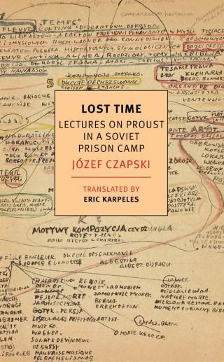 Meditations on Proust in a Soviet Prison Camp: Polish Painter Józef Czapski on Literature, Survival, and the Human Soul