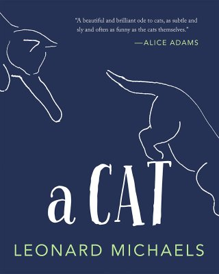 A Cat: Leonard Michaels's Playful and Poignant Meditations on the Enigma of Our Feline Companions and How They Reveal Us to Ourselves