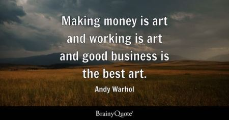 Best Quotes   BrainyQuote Making money is art and working is art and good business is the best art