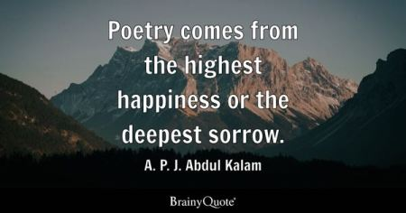 Poetry Quotes   BrainyQuote Poetry comes from the highest happiness or the deepest sorrow    A  P  J   Abdul Kalam