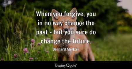 Past Quotes   BrainyQuote When you forgive  you in no way change the past   but you sure do