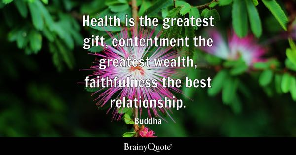 Relationship Quotes   BrainyQuote Health is the greatest gift  contentment the greatest wealth  faithfulness  the best relationship