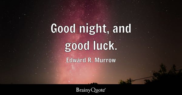 good night and good luck edward r murrow - Good Luck Quotes