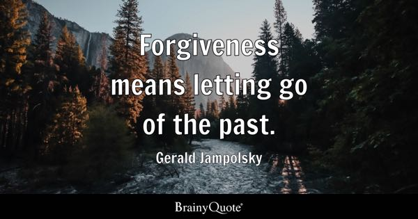 forgiveness means letting go of the past gerald jampolsky - Letting Go Quotes