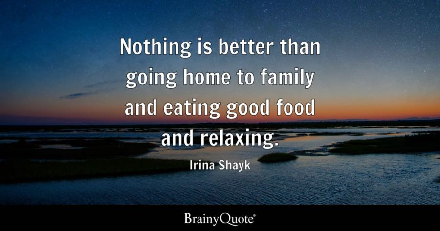 Top 10 Family Quotes   BrainyQuote Quote Nothing is better than going home to family and eating good food and  relaxing