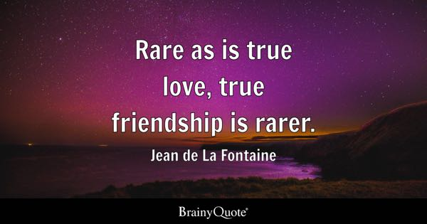 Love Quotes   BrainyQuote Rare as is true love  true friendship is rarer    Jean de La Fontaine