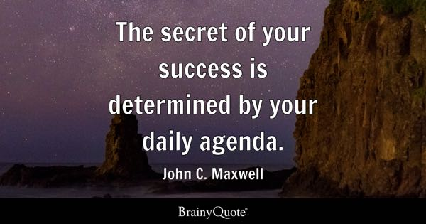 Image of: Love The Secret Of Your Success Is Determined By Your Daily Agenda John C Brainy Quote Daily Quotes Brainyquote
