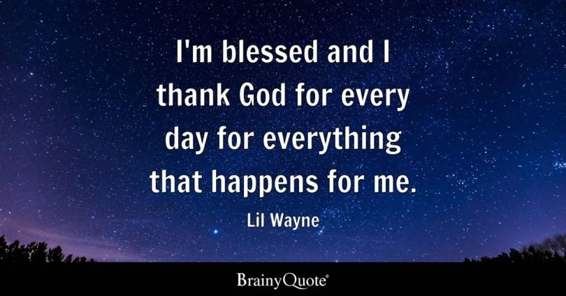 im blessed and i thank god for every day for everything that happens for - Lil Wayne Quotes