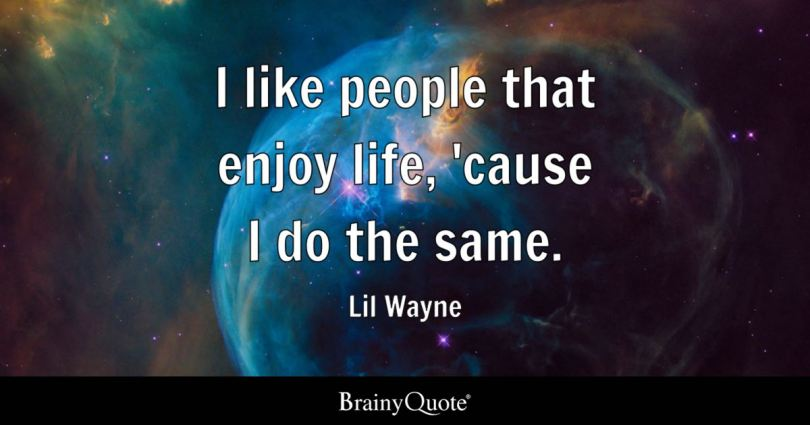 i like people that enjoy life cause i do the same lil - Lil Wayne Quotes