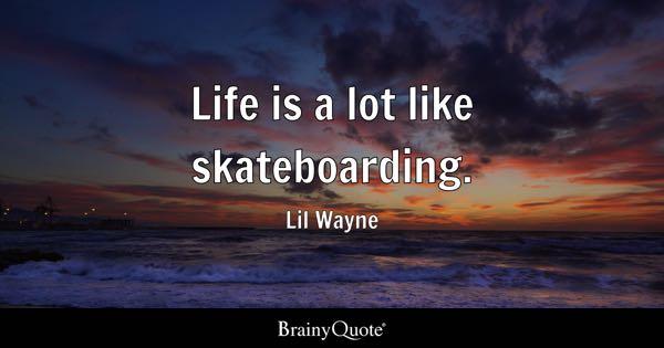 life is a lot like skateboarding lil wayne - Lil Wayne Quotes