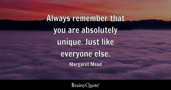 Funny Quotes   BrainyQuote Always remember that you are absolutely unique  Just like everyone else     Margaret Mead