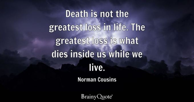 Norman Cousins - Death is not the greatest loss in life....
