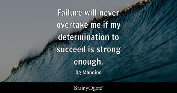 Failure will never overtake me if my determination to succeed is strong enough. - Og Mandino