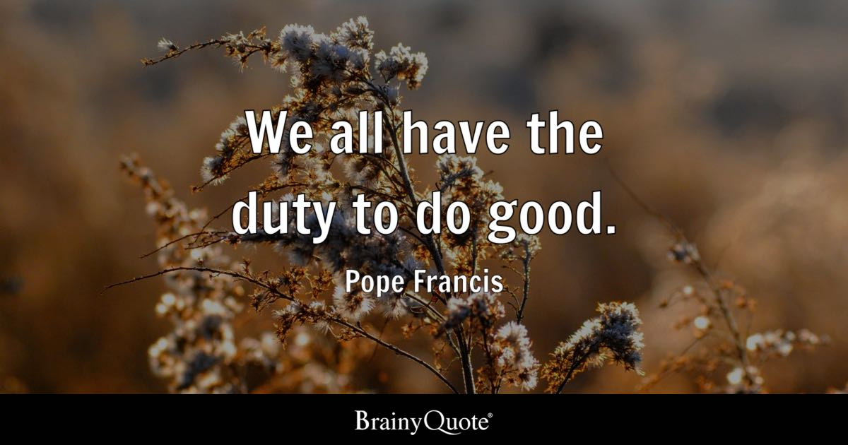 We All Have The Duty To Do Good Pope Francis Brainyquote