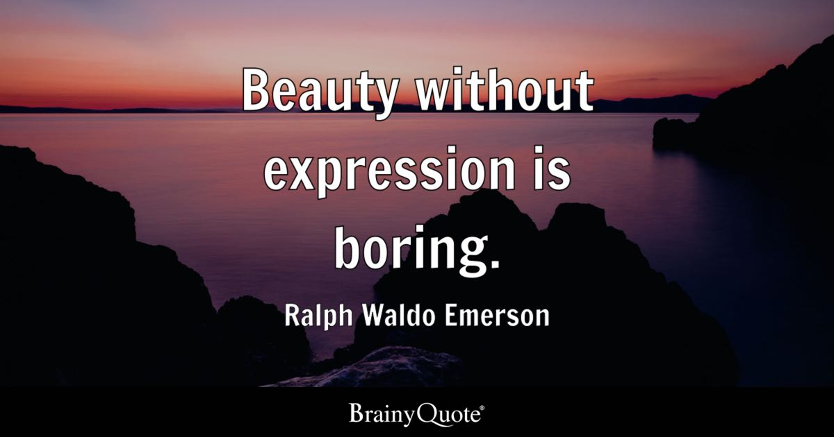 Ralph Waldo Emerson Beauty Without Expression Is Boring