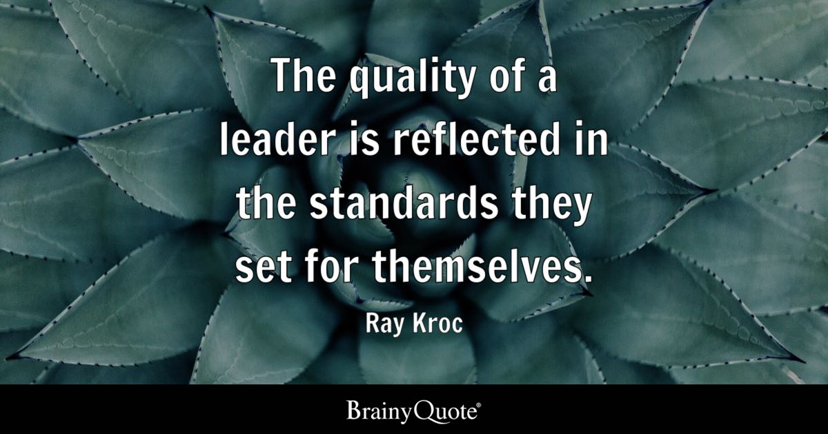 The Quality Of A Leader Is Reflected In The Standards They