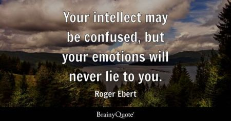 Confused Quotes   BrainyQuote Your intellect may be confused  but your emotions will never lie to you