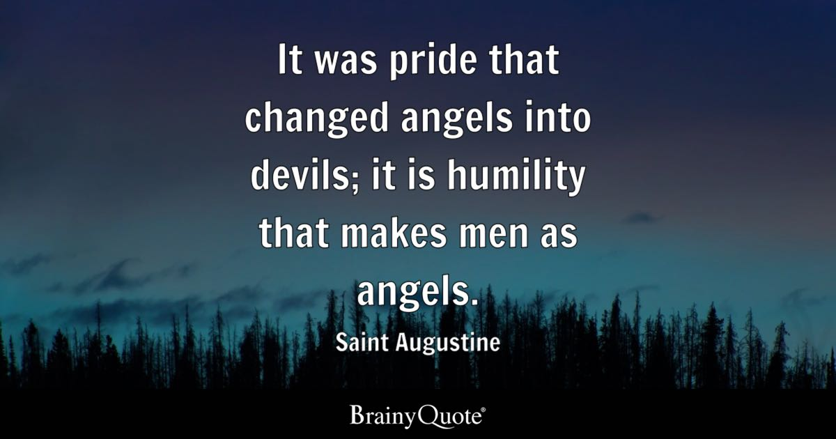 It Was Pride That Changed Angels Into Devils It Is
