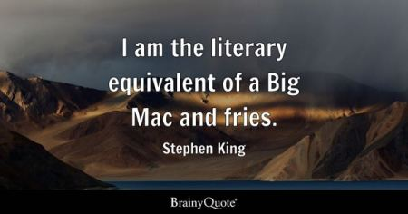 Literary Quotes   BrainyQuote I am the literary equivalent of a Big Mac and fries    Stephen King