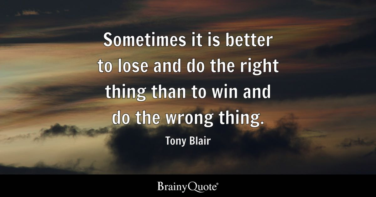 Tony Blair Sometimes It Is Better To Lose And Do The