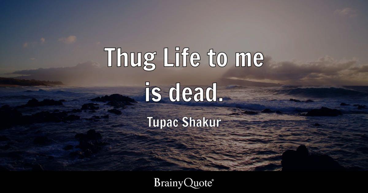 Tupac Shakur Thug Life To Me Is Dead