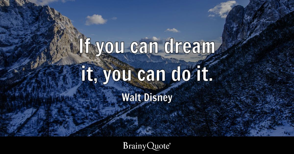 Walt Disney Quotes   BrainyQuote If you can dream it  you can do it    Walt Disney