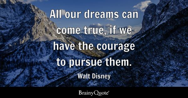 Walt Disney Quotes   BrainyQuote All our dreams can come true  if we have the courage to pursue them