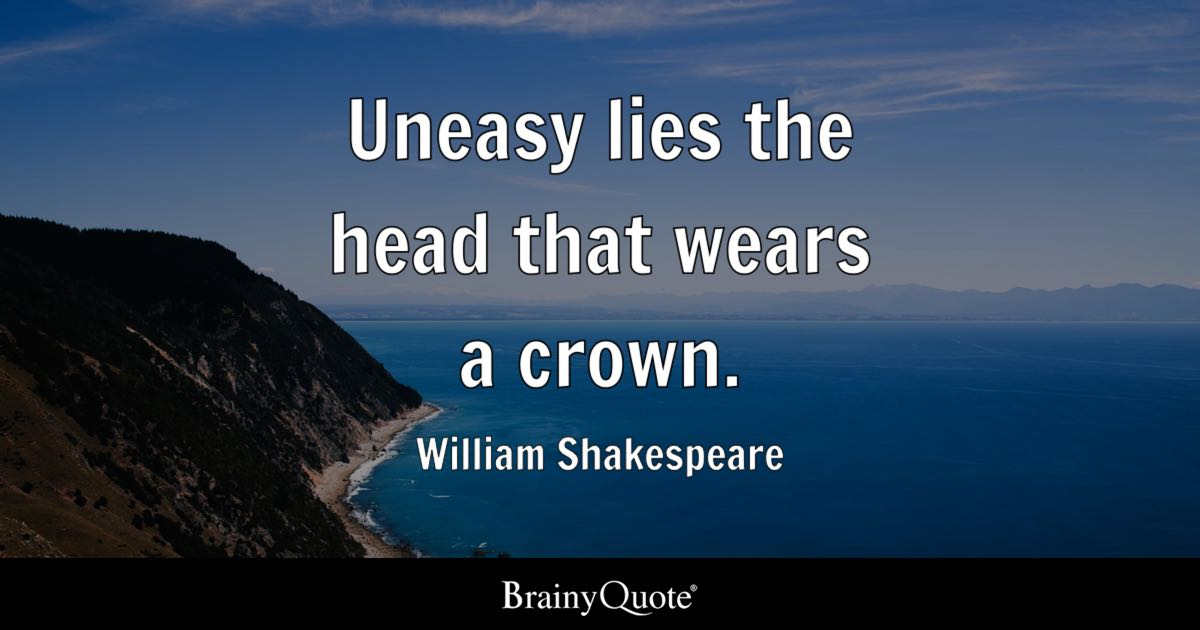 William Shakespeare Uneasy Lies The Head That Wears A Crown