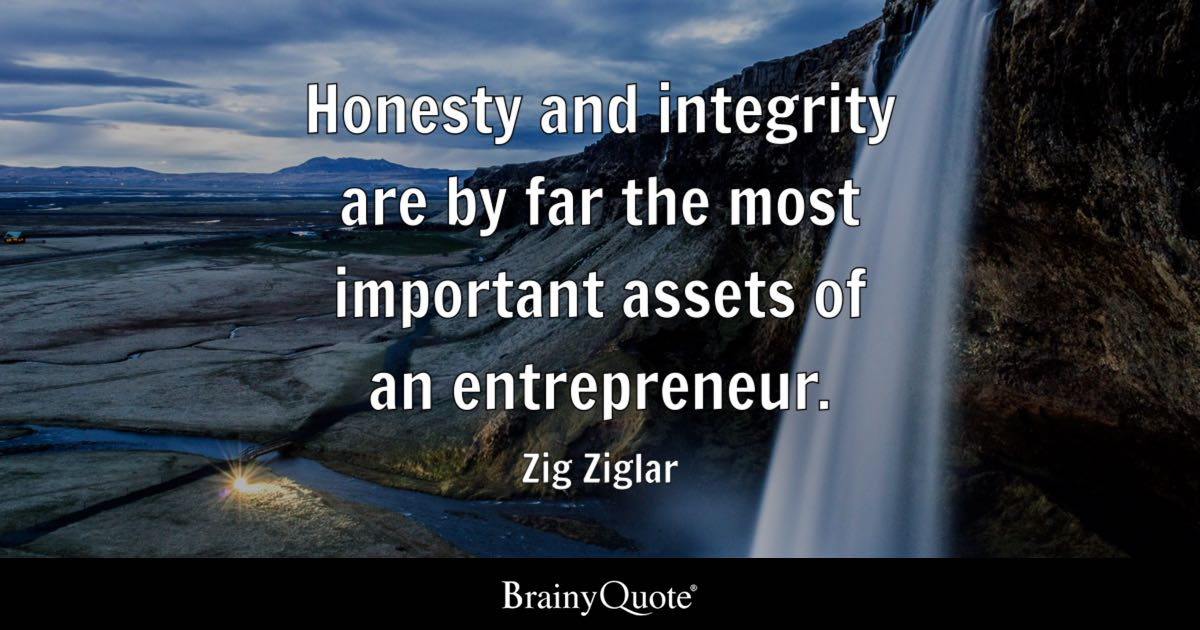 Honesty And Integrity Are By Far The Most Important Assets