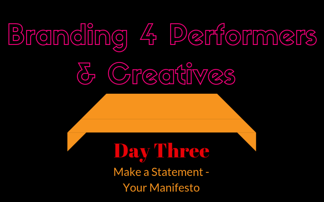 Branding For Artists, Performers, & Creatives 3: How To Write A Manifesto