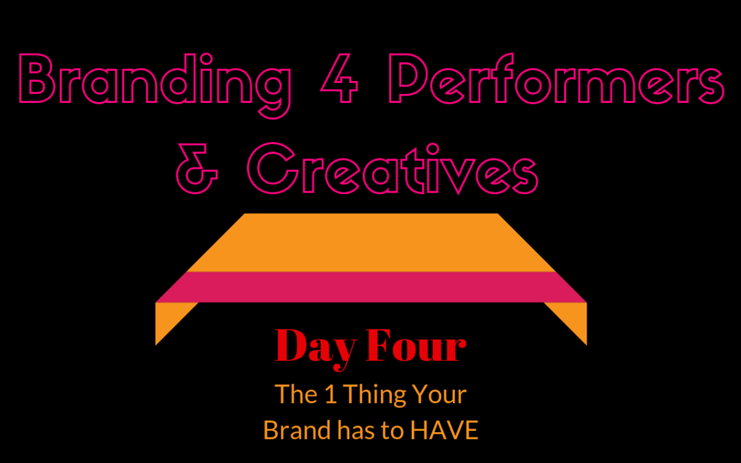 Branding for Artists, Performers, & Creatives Mini-Training Vid 4: 1 Thing Your Brand HAS TO HAVE!