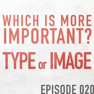 Type or Image, Which is More Important? – Episode 020