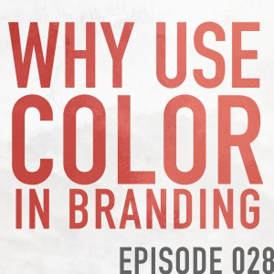 Why Use Color in Branding  – Episode 028