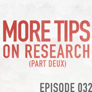 More Tips on Research – Episode 032