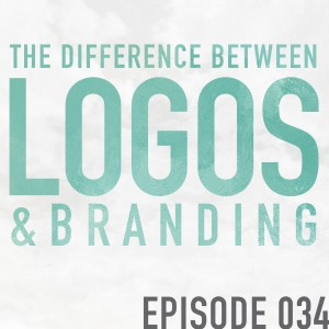 The Difference Between Logos & Branding – Episode 034