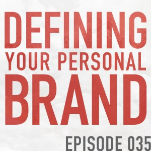 Defining Your Personal Brand – Episode 035
