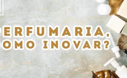 como inovar uma perfumaria e ter melhores resultados
