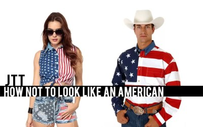 JTT: How Not to Look like an American in Foreign Lands