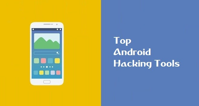 Top Android Hacking Tools of 2019 [UPDATED]