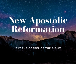 New Apostolic Reformation Is Is The Gospel Of The Bible Read On
