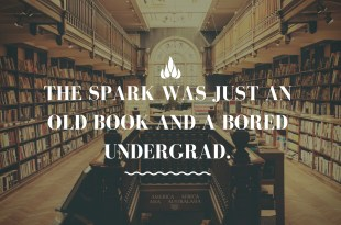 The spark was just an old book and a bored undergrad. - Jeannette Ng