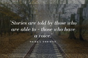 "Paige L Christie ""Stories are told by those who are able to - those who have a voice."""