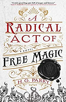 A Radical Act of Free Magic by HG Parry