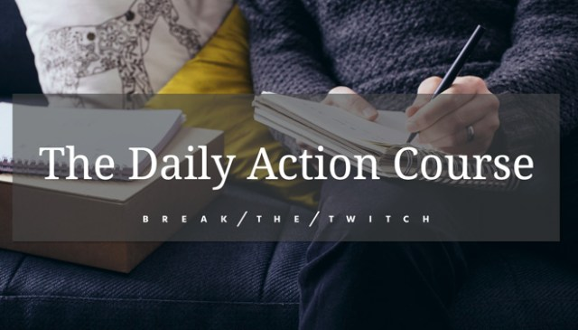 Break the Twitch Daily Action Course
