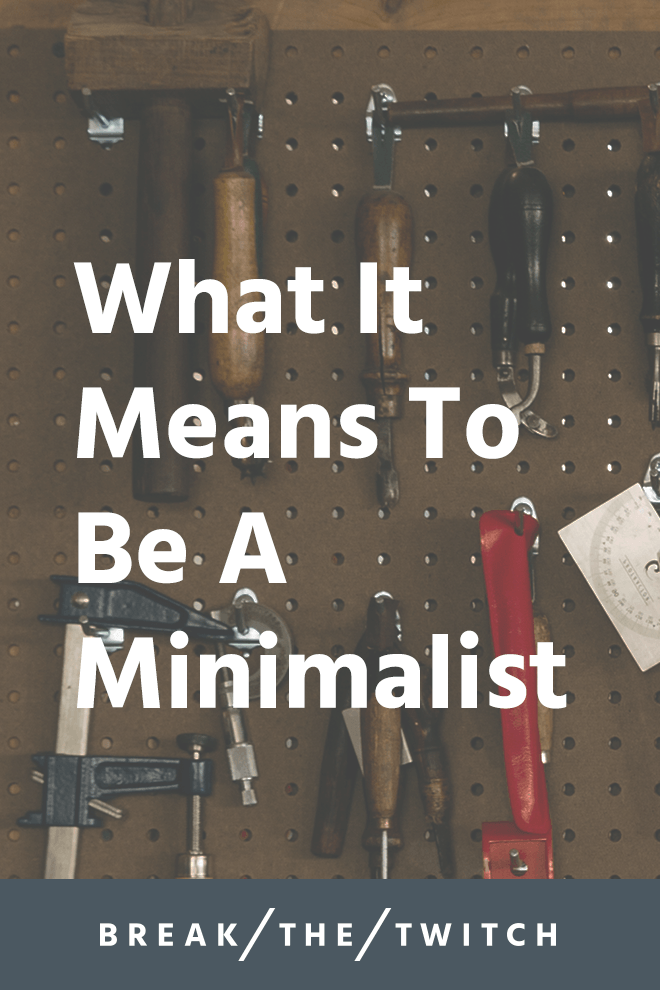 What It Means To Be A Minimalist // It's often said that minimalism creates space for the things that matter most, but what exactly does that mean? Here's what it means to be a minimalist. // breakthetwitch.com