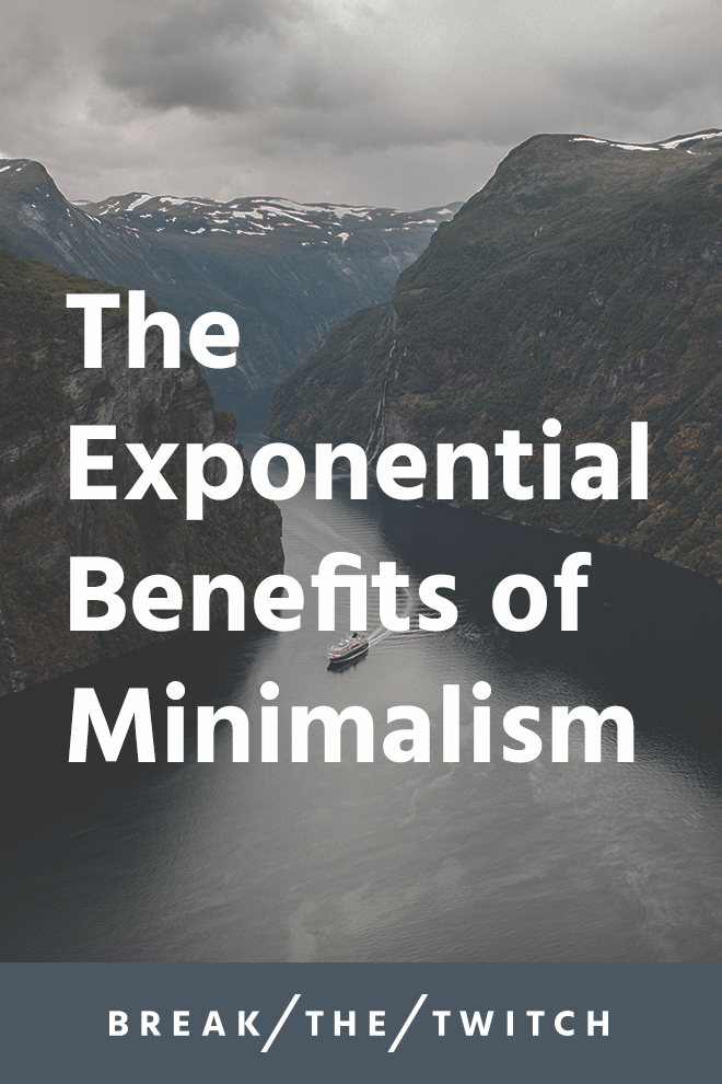 The Exponential Benefits of Minimalism // When we first heard about minimalism, the benefits made sense. What we didn't realize, was that the benefits continue to multiply. // breakthetwitch.com