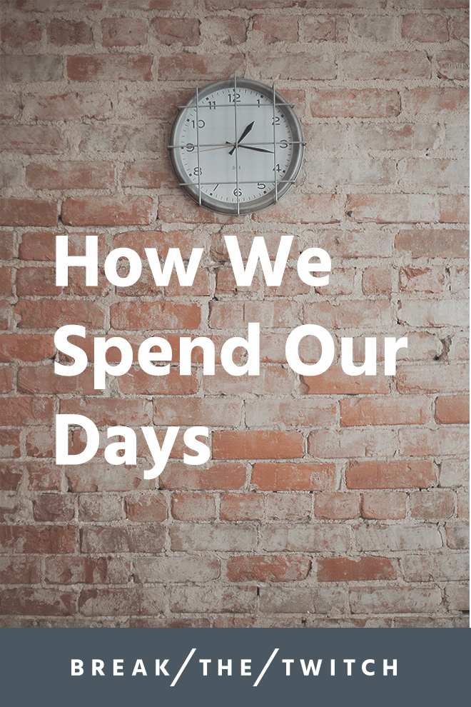 How We Spend Our Days // It is up to us to spend every single day being the person we want to be. Each day builds upon the previous, and creates the world we desire. // breakthetwitch.com