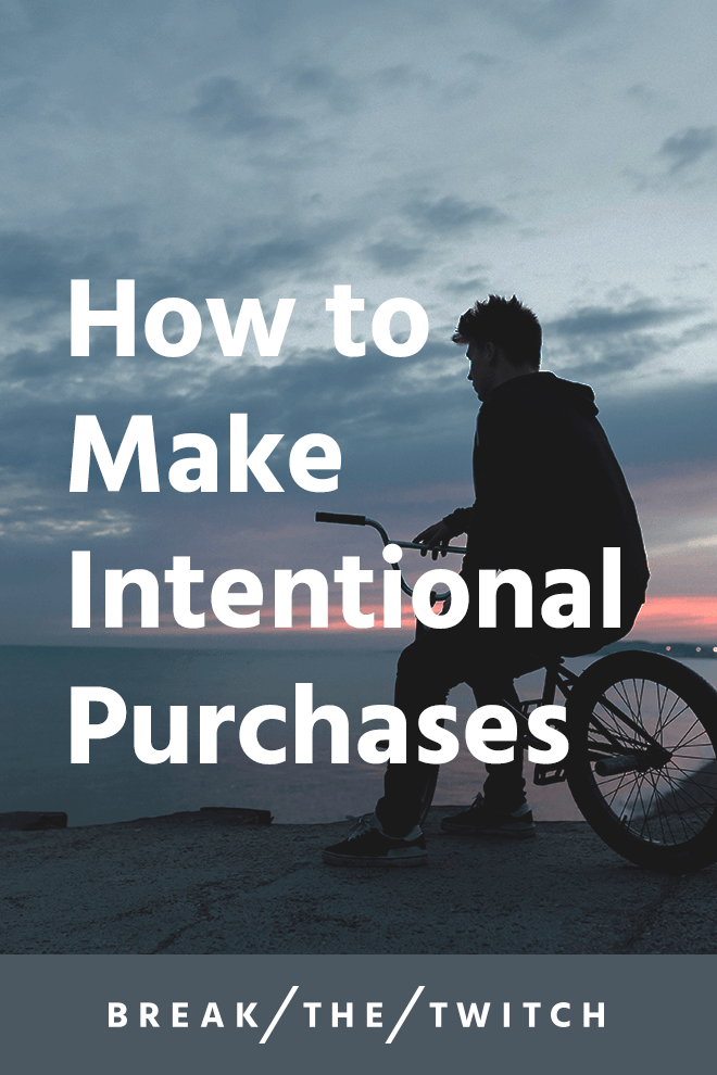 How to Make Intentional Purchases // Truth is, spending money is fun. Some purchases are better than others. For spending money on intentional purchases, here are the questions I ask. // breakthetwitch.com