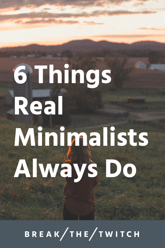 6 Things Real Minimalists Always Do // Are you a real minimalist? Or do you aspire to be a minimalist? While this isn't a cut and dry definition, here's a list of what real minimalists always do. // breakthetwitch.com